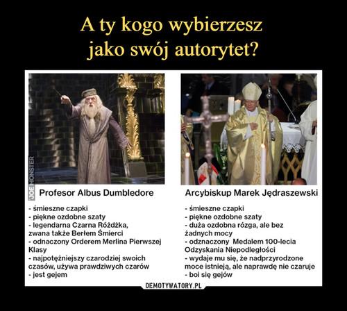 A ty kogo wybierzesz  jako swój autorytet?