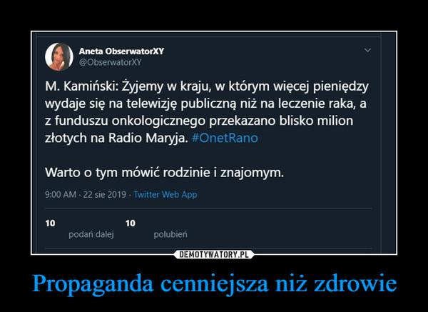 Propaganda cenniejsza niż zdrowie –  Aneta ObscrwatorXY@ObserwatorXYM. Kamiński: Żyjemy w kraju, w którym więcej pieniędzywydaje się na telewizję publiczną niż na leczenie raka, az funduszu onkologicznego przekazano blisko milionzłotych na Radio Maryja. #OnetRanoWarto o tym mówić rodzinie i znajomym.