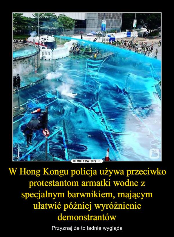 W Hong Kongu policja używa przeciwko protestantom armatki wodne z specjalnym barwnikiem, mającym ułatwić później wyróżnienie demonstrantów – Przyznaj że to ładnie wygląda