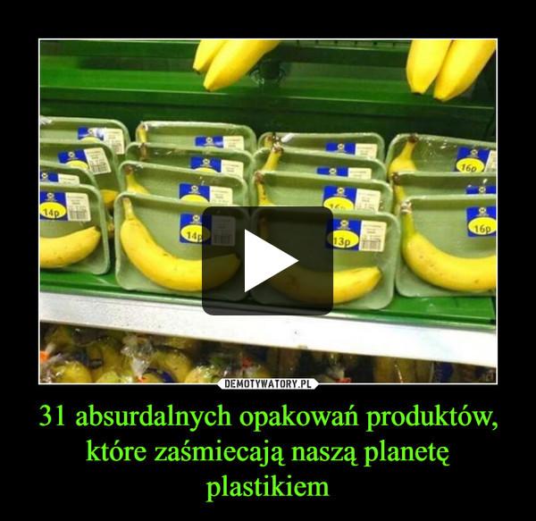 31 absurdalnych opakowań produktów, które zaśmiecają naszą planetę plastikiem –