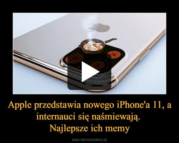 Apple przedstawia nowego iPhone'a 11, a internauci się naśmiewają. Najlepsze ich memy –