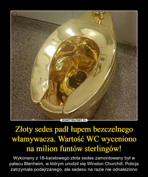 Złoty sedes padł łupem bezczelnego włamywacza. Wartość WC wyceniono na milion funtów sterlingów!