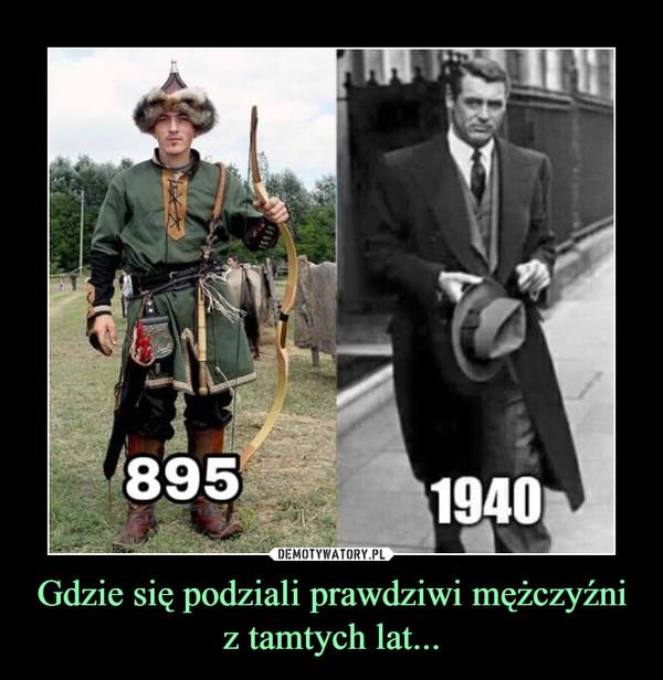 Gdzie się podziali prawdziwi mężczyźni z tamtych lat... –
