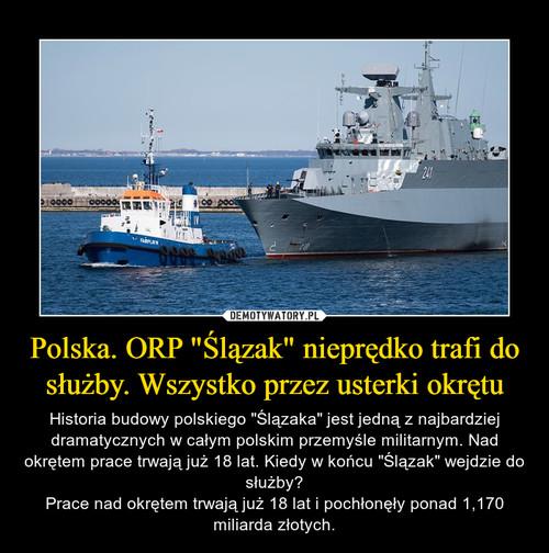 """Polska. ORP """"Ślązak"""" nieprędko trafi do służby. Wszystko przez usterki okrętu"""