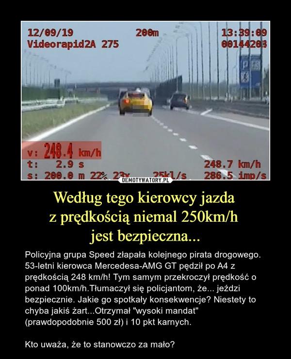 """Według tego kierowcy jazda z prędkością niemal 250km/h jest bezpieczna... – Policyjna grupa Speed złapała kolejnego pirata drogowego.53-letni kierowca Mercedesa-AMG GT pędził po A4 z prędkością 248 km/h! Tym samym przekroczył prędkość o ponad 100km/h.Tłumaczył się policjantom, że... jeździ bezpiecznie. Jakie go spotkały konsekwencje? Niestety to chyba jakiś żart...Otrzymał """"wysoki mandat"""" (prawdopodobnie 500 zł) i 10 pkt karnych.Kto uważa, że to stanowczo za mało?"""