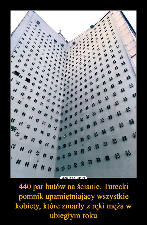 440 par butów na ścianie. Turecki pomnik upamiętniający wszystkie kobiety, które zmarły z ręki męża w ubiegłym roku –