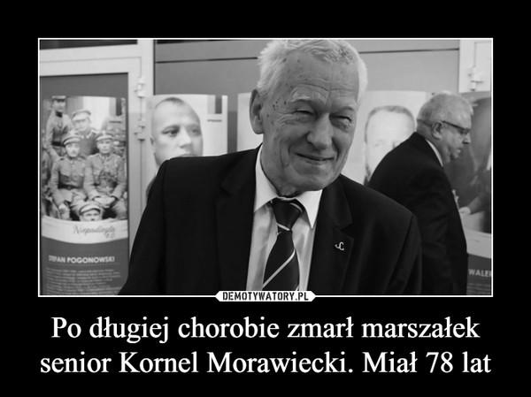 Po długiej chorobie zmarł marszałek senior Kornel Morawiecki. Miał 78 lat –