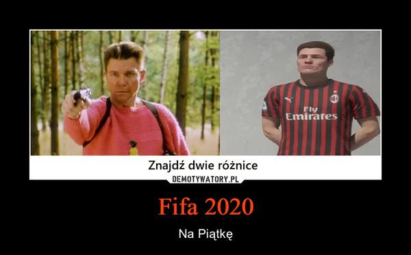 Fifa 2020 – Na Piątkę