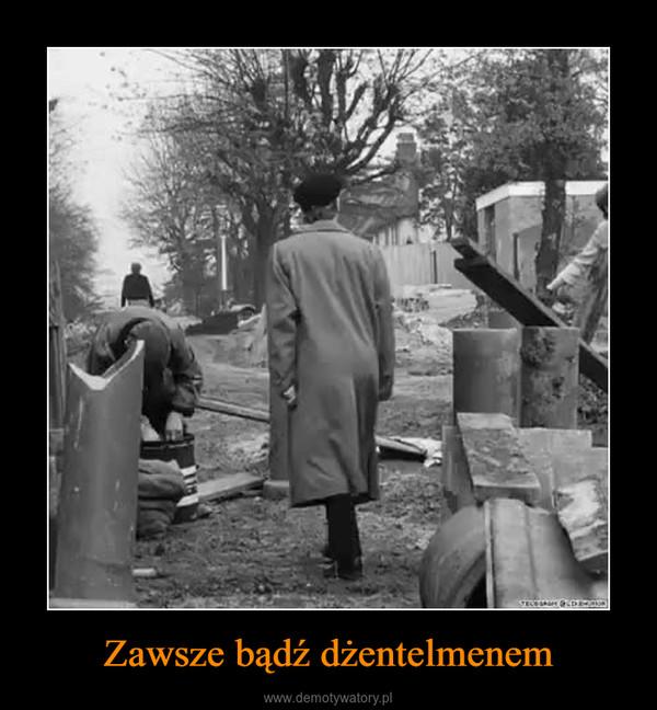 Zawsze bądź dżentelmenem –