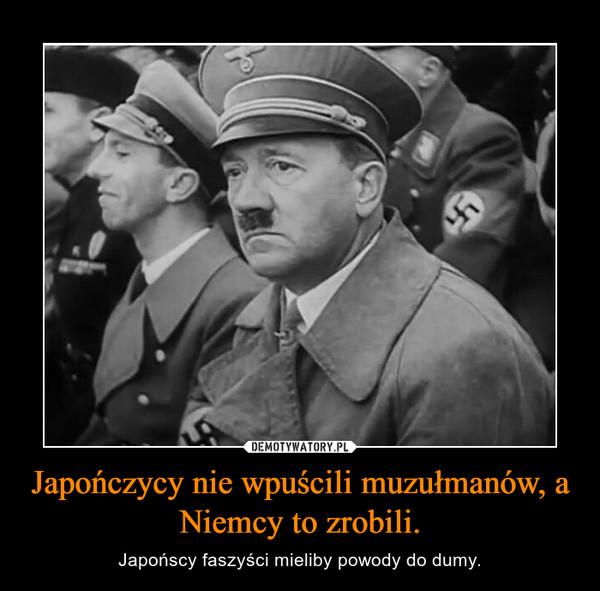Japończycy nie wpuścili muzułmanów, a Niemcy to zrobili. – Japońscy faszyści mieliby powody do dumy.
