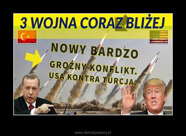 Trump ostrzega: unicestwię gospodarkę Turcji. Turcja robi inwazję wojskową na Syrię. – taktyczniestrategicznie
