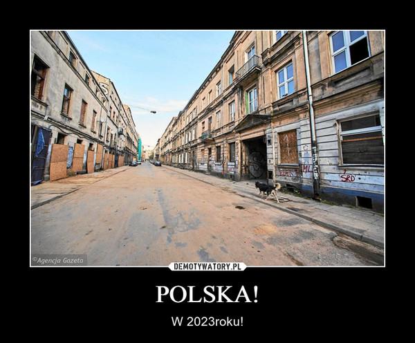 POLSKA! – W 2023roku!