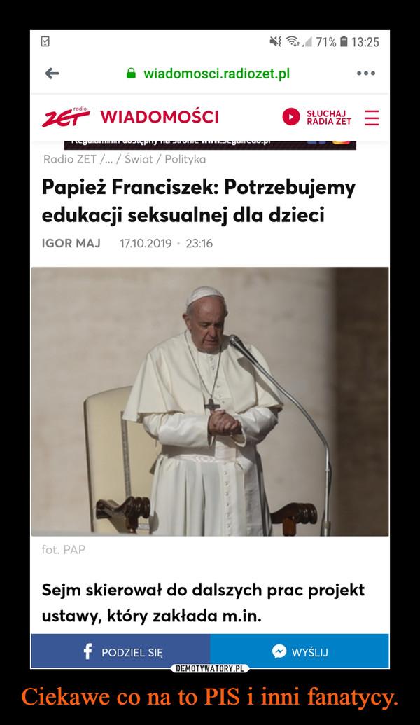 Ciekawe co na to PIS i inni fanatycy. –