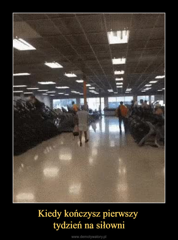 Kiedy kończysz pierwszy tydzień na siłowni –