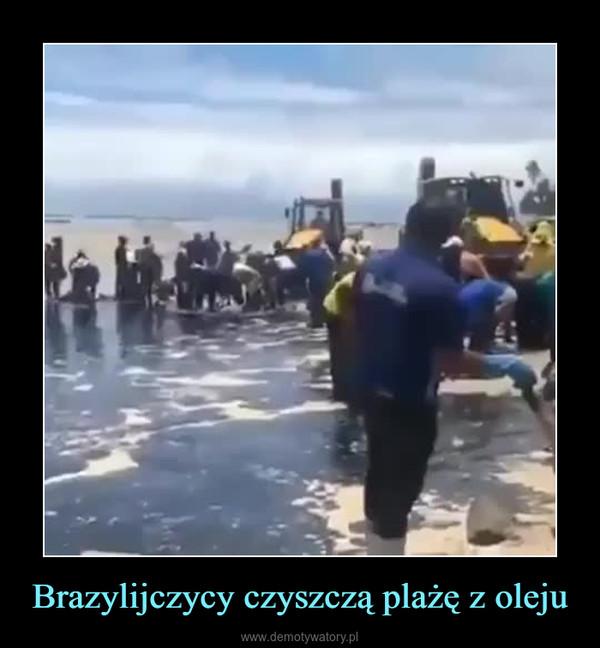 Brazylijczycy czyszczą plażę z oleju –