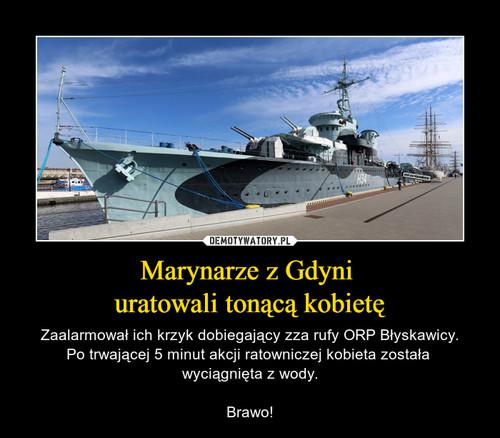Marynarze z Gdyni  uratowali tonącą kobietę
