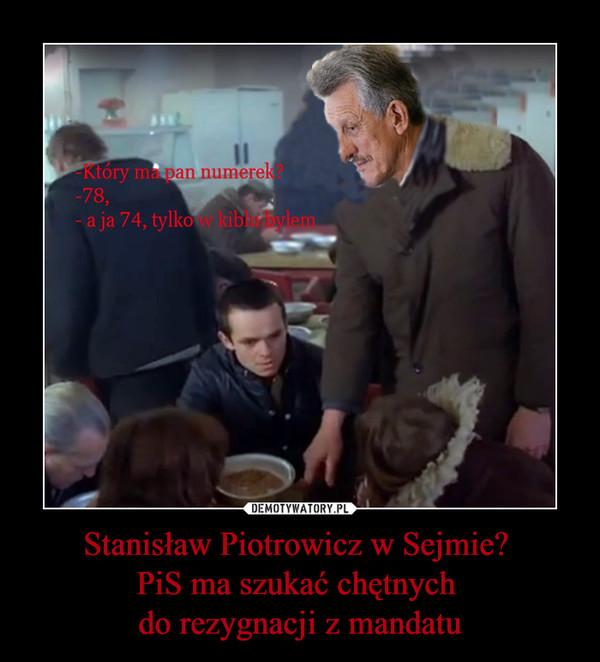 Stanisław Piotrowicz w Sejmie? PiS ma szukać chętnych do rezygnacji z mandatu –