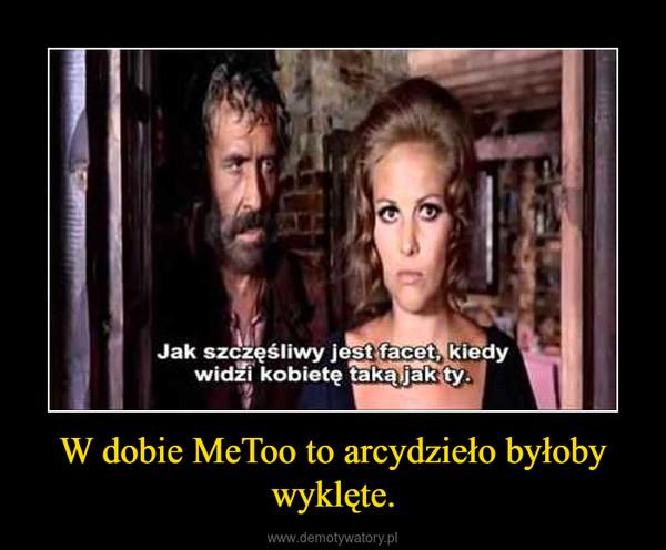 W dobie MeToo to arcydzieło byłoby wyklęte. –