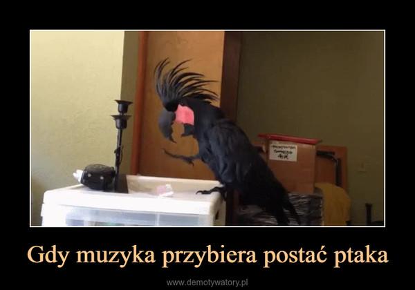 Gdy muzyka przybiera postać ptaka –