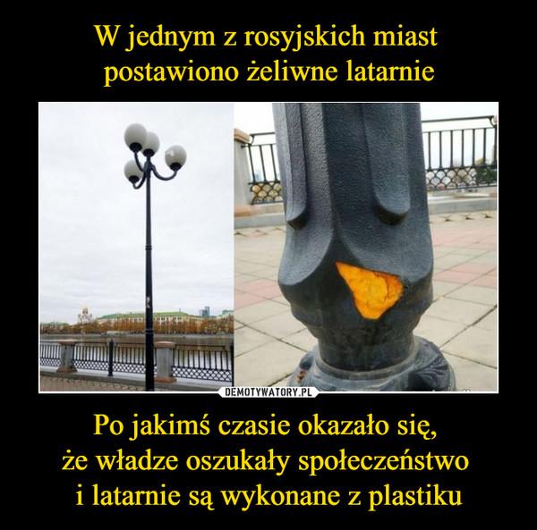 Po jakimś czasie okazało się, że władze oszukały społeczeństwo i latarnie są wykonane z plastiku –