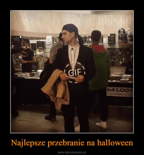 Najlepsze przebranie na halloween –
