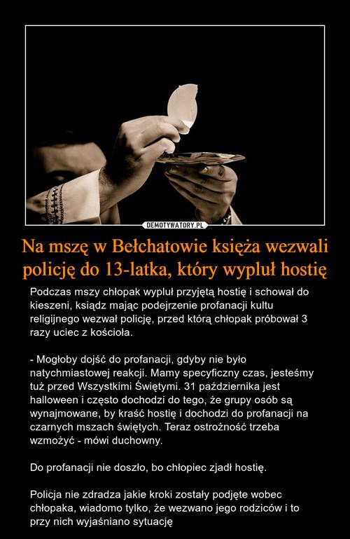 Na mszę w Bełchatowie księża wezwali policję do 13-latka, który wypluł hostię