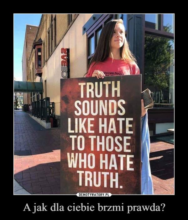 A jak dla ciebie brzmi prawda? –