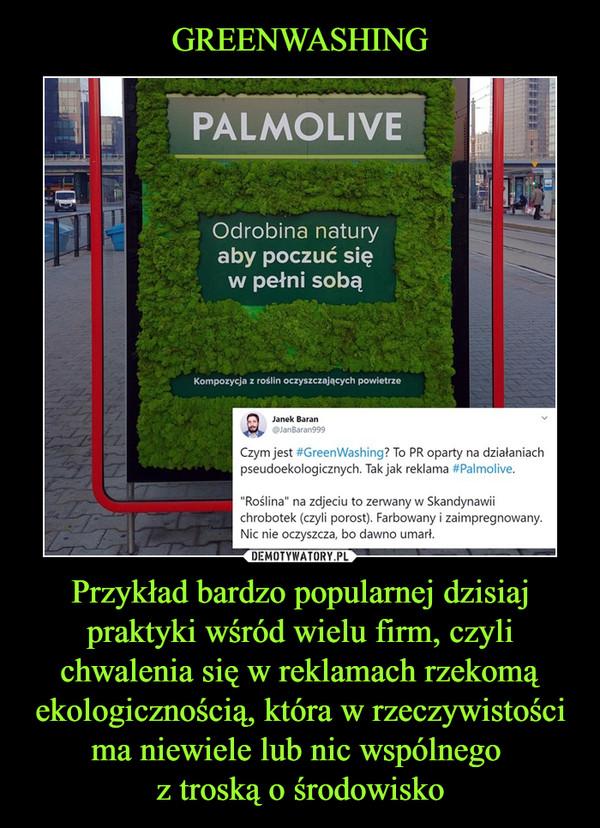 """Przykład bardzo popularnej dzisiaj praktyki wśród wielu firm, czyli chwalenia się w reklamach rzekomą ekologicznością, która w rzeczywistości ma niewiele lub nic wspólnego z troską o środowisko –  PALMOLIVE Odrobina natury aby poczuć się w pełni sobą Kompozycja z roślin oczyszczających powietrze j,a,naenk,, Baran Czym jest #GreenWashing? To PR oparty na działaniach pseudoekologicznych. Tak jak reklama #Palmolive. """"Roślina"""" na zdjeciu to zerwany w Skandynawii chrobotek (czyli porost). Farbowany i zaimpregnowany. Nic nie oczyszcza, bo dawno umarł."""