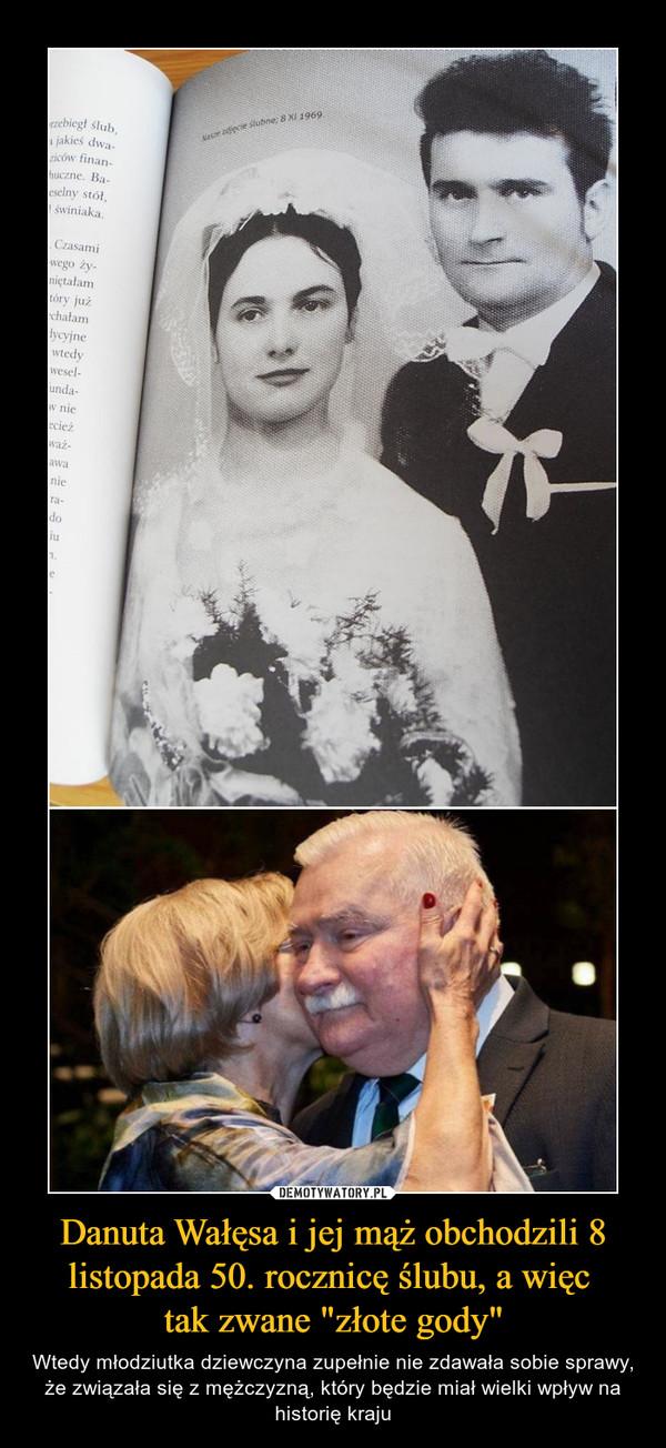 """Danuta Wałęsa i jej mąż obchodzili 8 listopada 50. rocznicę ślubu, a więc tak zwane """"złote gody"""" – Wtedy młodziutka dziewczyna zupełnie nie zdawała sobie sprawy, że związała się z mężczyzną, który będzie miał wielki wpływ na historię kraju"""