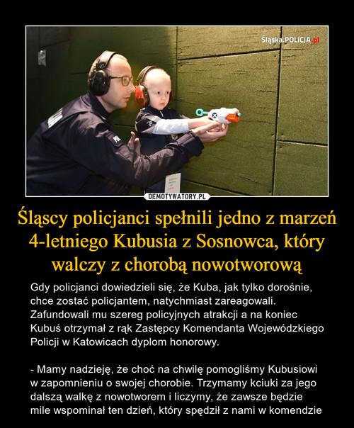 Śląscy policjanci spełnili jedno z marzeń 4-letniego Kubusia z Sosnowca, który walczy z chorobą nowotworową