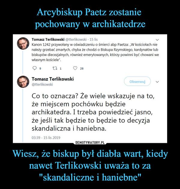 """Wiesz, że biskup był diabła wart, kiedy nawet Terlikowski uważa to za """"skandaliczne i haniebne"""" –"""