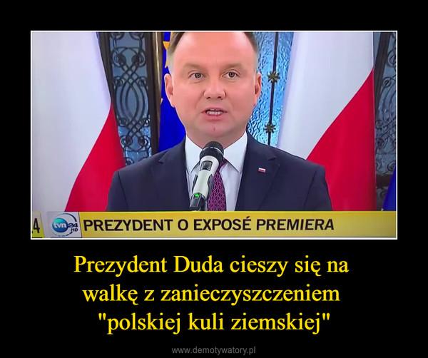 """Prezydent Duda cieszy się na walkę z zanieczyszczeniem """"polskiej kuli ziemskiej"""" –"""