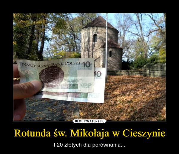 Rotunda św. Mikołaja w Cieszynie – I 20 złotych dla porównania...