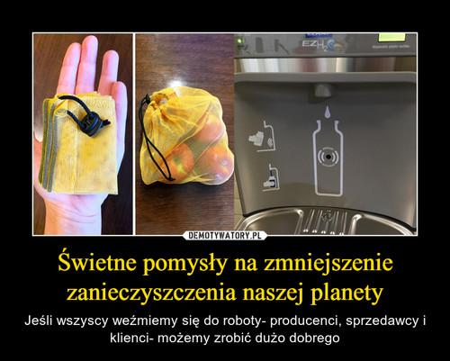 Świetne pomysły na zmniejszenie zanieczyszczenia naszej planety