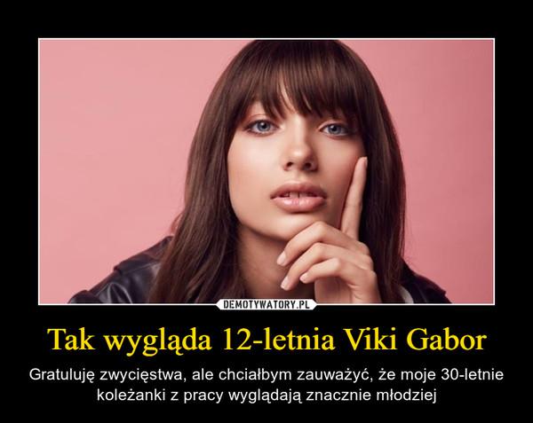 Tak wygląda 12-letnia Viki Gabor – Gratuluję zwycięstwa, ale chciałbym zauważyć, że moje 30-letnie koleżanki z pracy wyglądają znacznie młodziej