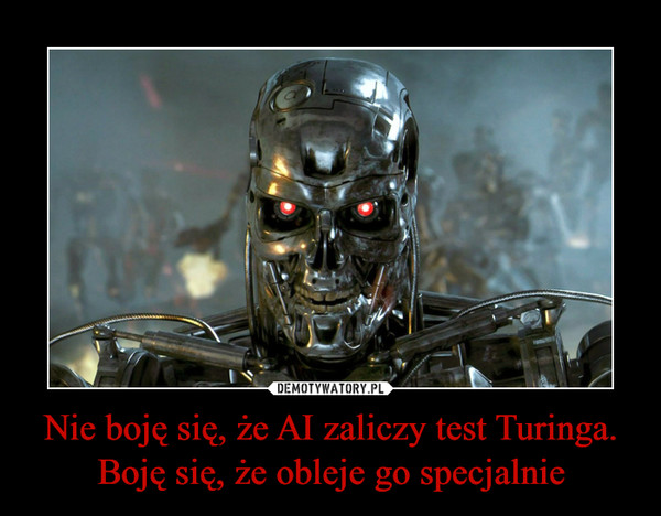 Nie boję się, że AI zaliczy test Turinga. Boję się, że obleje go specjalnie –