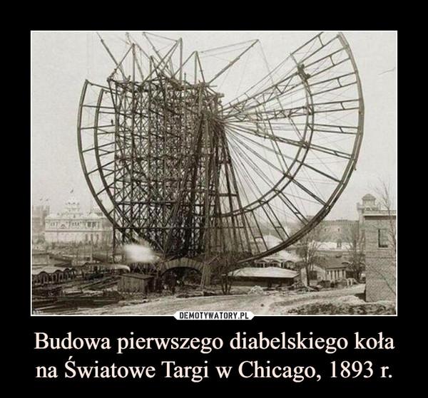 Budowa pierwszego diabelskiego kołana Światowe Targi w Chicago, 1893 r. –