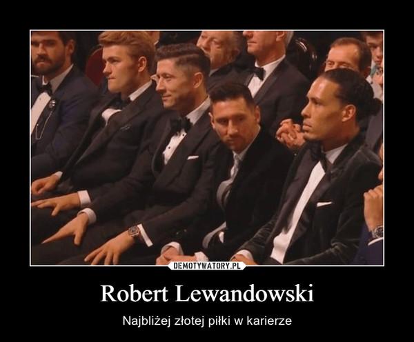 Robert Lewandowski – Najbliżej złotej piłki w karierze