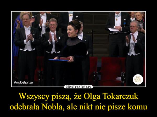 Wszyscy piszą, że Olga Tokarczuk odebrała Nobla, ale nikt nie pisze komu –