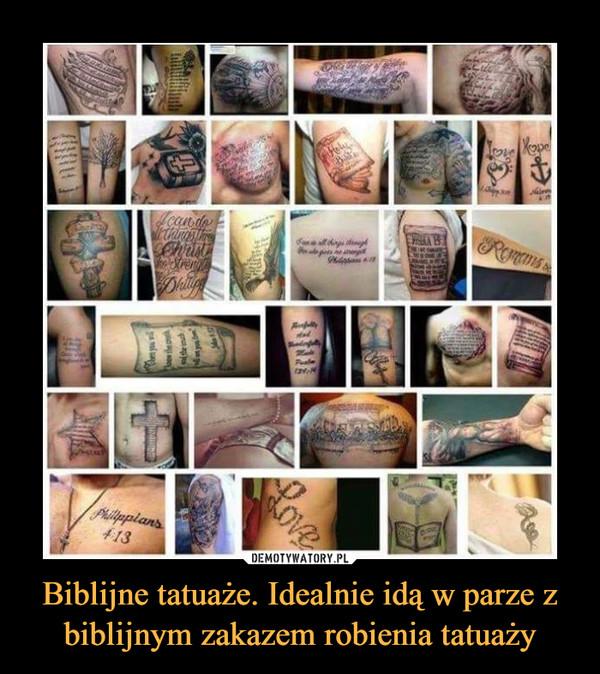Biblijne tatuaże. Idealnie idą w parze z biblijnym zakazem robienia tatuaży –