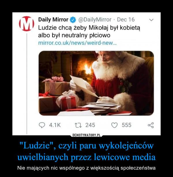 """""""Ludzie"""", czyli paru wykolejeńców uwielbianych przez lewicowe media – Nie mających nic wspólnego z większością społeczeństwa Daily Mirror Ludzie chcą żeby Mikołaj był kobietą albo był neutralny płciowo"""