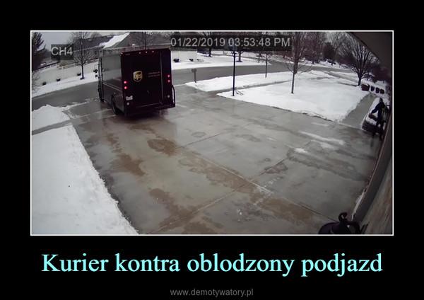 Kurier kontra oblodzony podjazd –