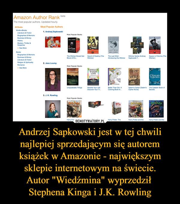 """Andrzej Sapkowski jest w tej chwili najlepiej sprzedającym się autorem książek w Amazonie - największym sklepie internetowym na świecie. Autor """"Wiedźmina"""" wyprzedził  Stephena Kinga i J.K. Rowling"""