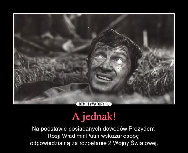 A jednak! – Na podstawie posiadanych dowodów Prezydent Rosji Władimir Putin wskazał osobę odpowiedzialną za rozpętanie 2 Wojny Światowej.