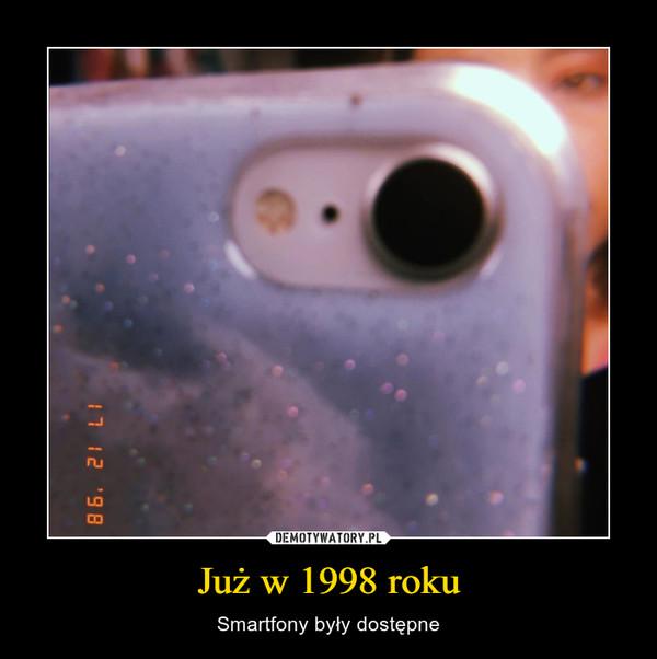 Już w 1998 roku – Smartfony były dostępne
