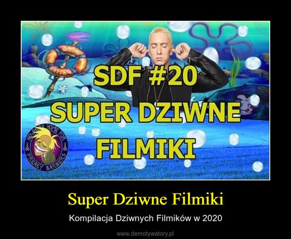 Super Dziwne Filmiki – Kompilacja Dziwnych Filmików w 2020