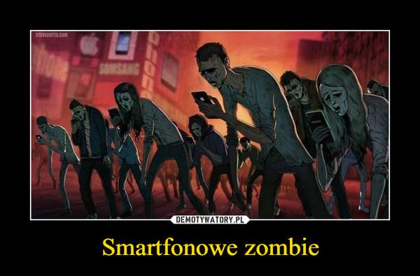 Smartfonowe zombie –