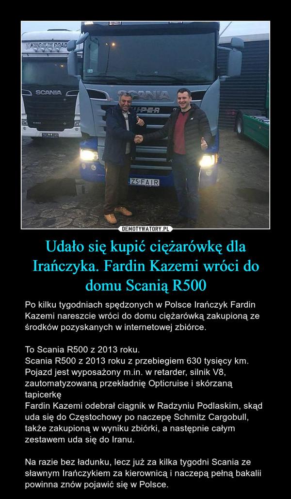 Udało się kupić ciężarówkę dla Irańczyka. Fardin Kazemi wróci do domu Scanią R500