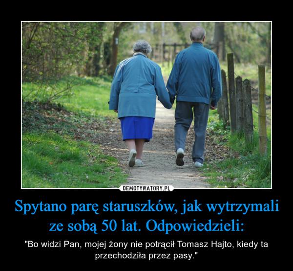 """Spytano parę staruszków, jak wytrzymali ze sobą 50 lat. Odpowiedzieli: – """"Bo widzi Pan, mojej żony nie potrącił Tomasz Hajto, kiedy ta przechodziła przez pasy."""""""