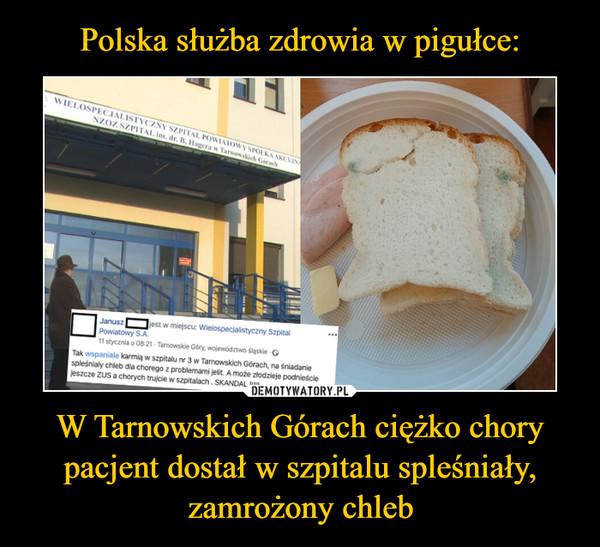 W Tarnowskich Górach ciężko chory pacjent dostał w szpitalu spleśniały, zamrożony chleb –